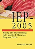 Edward Burns: Iep-2005: Writing And Implementing Individualized Education Programs (Ieps)