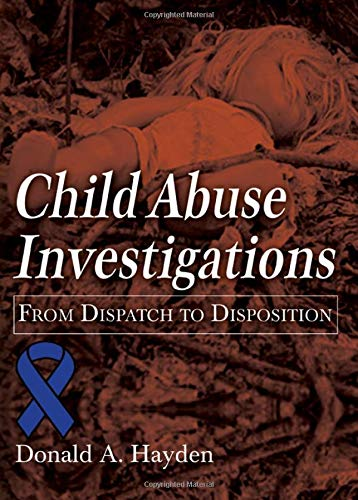 child-abuse-investigations-from-dispatch-to-disposition-american-series-in-law-enforcement-investigations