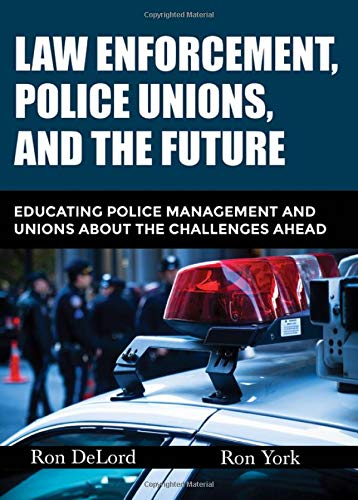 law-enforcement-police-unions-and-the-future-educating-police-management-and-unions-about-the-challenges-ahead