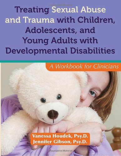 treating-sexual-abuse-and-trauma-with-children-adolescents-and-young-adults-with-developmental-disabilities-a-workbook-for-clinicians