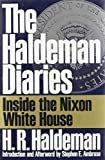 H. R. Haldeman: The Haldeman Diaries: Inside the Nixon White House