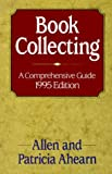 Ahearn, Allen: Book Collecting: A Comprehensive Guide
