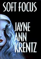 Soft Focus by Jayne Ann Krentz