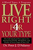 Whitney, Catherine: Live Right 4 Your Type: The Individualized Prescription for Maximizing Health, Metabolism, and Vitality in Every Stage of Your Life