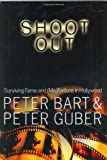 Bart, Peter: Shoot Out : Surviving the Fame and (Mis) Fortune of Hollywood