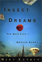 Insect Dreams: The Half Life of Gregor Samsa…