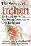 Clark, Eugene Franklin: The Secrets of Inchon : The Untold Story of the Most Daring Covert Mission of the Korean War