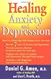 Amen, Daniel: Healing Anxiety and Depression: The Revolutionary Brain-Based Program That Allows You to See and Heal the 7 Types of Anxiety and Depression