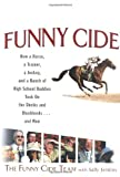 The Funny Cide Team: Funny Cide: How a horse, a trainer, a jockey, and a bunch of high school buddies took on the sheiks and blue bloods ... and won
