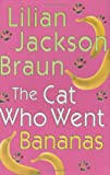 Braun, Lilian Jackson: The Cat Who Went Bananas