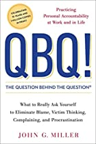 QBQ! The Question Behind the Question:…