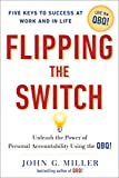 Miller, John G.: Flipping the Switch: Unleash the Power of Personal Accountability Using the QBQ!