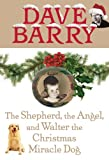 Barry, Dave: The Shepherd, the Angel, and Walter the Christmas Miracle Dog