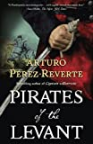 Perez-Reverte, Arturo: Pirates of the Levant (Captain Alatriste, Book 6)