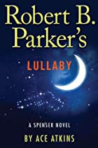 Robert B. Parker's Lullaby (Spenser) by Ace…