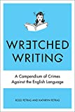 Petras, Kathryn: Wretched Writing: A Compendium of Crimes Against the English Language