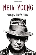 Waging Heavy Peace: a hippie dream by Neil…