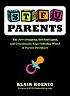 STFU, Parents: The Jaw-Dropping,…
