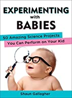 Experimenting with Babies: 50 Amazing…