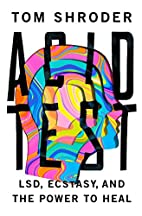 Acid Test: LSD, Ecstasy, and the Power to…