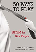 50 Ways to Play: BDSM for Nice People by Don…