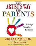 Cameron, Julia: The Artist's Way for Parents: Raising Creative Children