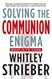 Strieber, Whitley: Solving the Communion Enigma: What Is To Come