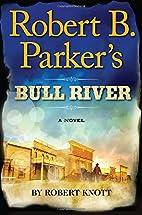 Robert B. Parker's Bull River by Robert…