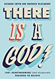 Smith, Richard: There is a God!: 1,001 Heartwarming (and Hilarious) Reasons to Believe