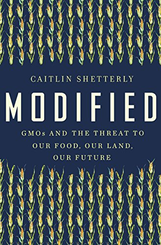 modified-gmos-and-the-threat-to-our-food-our-land-our-future