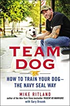Team Dog: How to Train Your Dog--the Navy…
