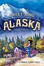 Sweet Home Alaska by Carole Estby Dagg