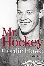 Mr. Hockey: My Story by Gordie Howe