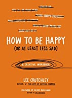 How to Be Happy (Or at Least Less Sad): A…