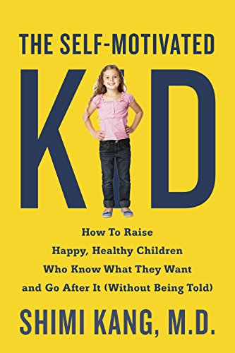 the-self-motivated-kid-how-to-raise-happy-healthy-children-who-know-what-they-want-and-go-after-it-without-being-told