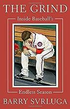 The Grind: Inside Baseball's Endless…