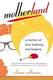 Motherland: A Memoir of Love, Loathing, and…