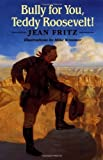 Fritz, Jean: Bully for You, Teddy Roosevelt!
