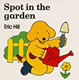 Hill, Eric: Spot in the Garden