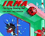 Ross, Tom: Irma the Flying Bowling Ball