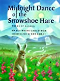 Carlstrom, Nancy White: Midnight Dance of the Snowshoe Hare: Poems of Alaska