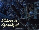 Barron, T. A.: Where Is Grandpa?