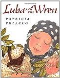 Polacco, Patricia: Luba and the Wren (Picture Books)