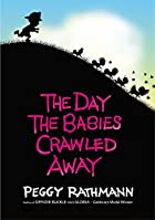 The Day the Babies Crawled Away by Peggy…