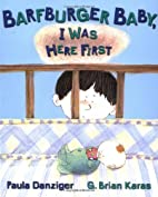 Barfburger Baby, I Was Here First by Paula…