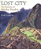 Lewin, Ted: Lost City: The Discovery of Machu Picchu