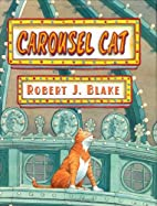 Carousel Cat by Robert J. Blake