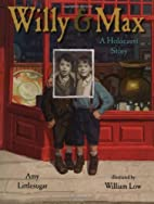 Willy and Max: A Holocaust Story by Amy…