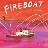 Kalman, Maira: FIREBOAT: The Heroic Adventures of the John J. Harvey (Boston Globe-Horn Book Awards (Awards))