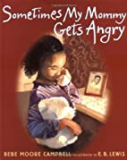 Sometimes My Mommy Gets Angry by Bebe Moore…